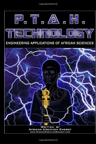 Compare Textbook Prices for P.T.A.H. Technology: Engineering Applications Of African Sciences  ISBN 9780557594849 by Creation Energy, African
