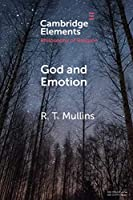 God and Emotion (Elements in the Philosophy of Religion)