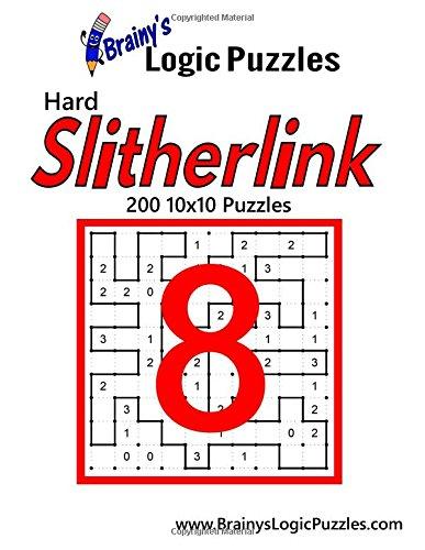 Brainy's Logic Puzzles Hard Slitherlink #8: 200 10x10 Puzzles: Volume 8