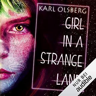 Girl in a Strange Land                   Autor:                                                                                                                                 Karl Olsberg                               Sprecher:                                                                                                                                 Julia Stoepel                      Spieldauer: 8 Std. und 12 Min.     86 Bewertungen     Gesamt 4,0