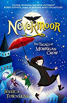 Nevermoor: The Trials of Morrigan Crow Book 1 by [Jessica Townsend]