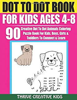 Dot To Dot Book For Kids Ages 4-8: 90 Creative Dot To Dot Animals Coloring Puzzle Book For Kids, Boys, Girls & Toddlers To...