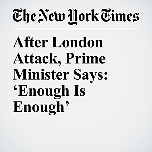 After London Attack, Prime Minister Says: 'Enough Is Enough' copertina