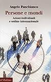 Persone e mondi. Azioni individuali e ordine internazionale (Collezione di testi e di studi)