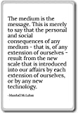The medium is the message. This is merely ... - Marshall McLuhan - quotes fridge magnet, White - Magnete frigo