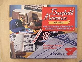 Baseball Memories 1950-1959: An Illustrated Scrapbook of Baseball's Fabulous 50's : All the Players, Managers, Cities & Ballparks