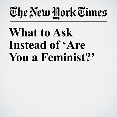 What to Ask Instead of 'Are You a Feminist?' audiobook cover art
