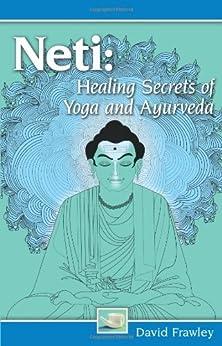 Neti: Healing Secrets of Yoga and Ayurveda by [David Frawley]