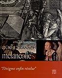 Mélancolie(s) Albrecht Dürer, Lucas Cranach