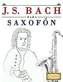 J. S. Bach para Saxofón: 10 Piezas Fáciles para Saxofón Libro para Principiantes