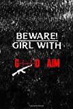 Beware! Girl With Good Aim: All Purpose 6x9 Blank Lined Notebook Journal Way Better Than A Card Trendy Unique Gift Black Texture Guns