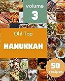 Oh! Top 50 Hanukkah Recipes Volume 3: Hanukkah Cookbook - Where Passion for Cooking Begins