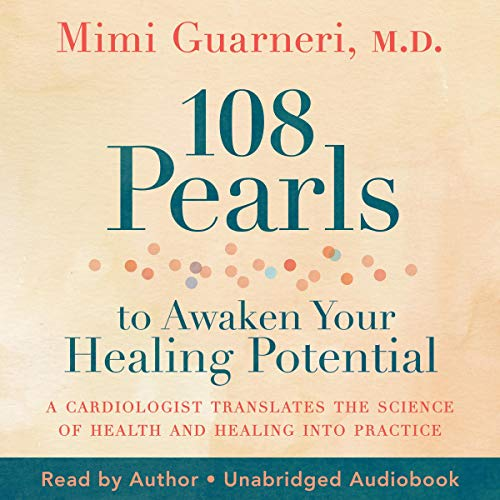 Listen 108 Pearls to Awaken Your Healing Potential: A Cardiologist Translates the Science of Health and Hea audio book