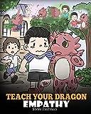 Teach Your Dragon Empathy: Help Your Dragon Understand Empathy. A Cute Children...