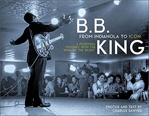 """B.B. King: From Indianola to Icon: A Personal Odyssey with the """"King of the Blues"""""""