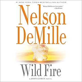 Wild Fire                   By:                                                                                                                                 Nelson DeMille                               Narrated by:                                                                                                                                 Scott Brick                      Length: 18 hrs and 47 mins     3,775 ratings     Overall 4.3