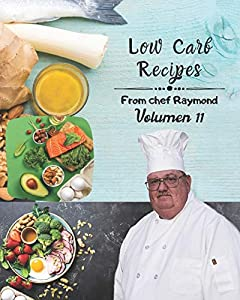 low carb recipes from chef Raymond Volume 11: easy to prepare, protect your health, with blueberries and much more