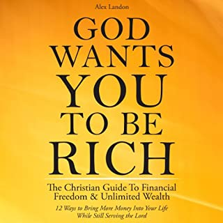 God Wants You to Be Rich     The Christian Guide to Financial Freedom & Unlimited Wealth (12 Steps to Bring More Money into Your Life While Still Serving the Lord)              By:                                                                                                                                 Alex Landon                               Narrated by:                                                                                                                                 James McSorley                      Length: 2 hrs and 33 mins     18 ratings     Overall 4.6