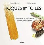Toques et toiles - 19 chefs « étoilés », 1 peintre, 60 recettes