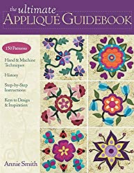 The Ultimate Applique Guide Book by Annie Smith