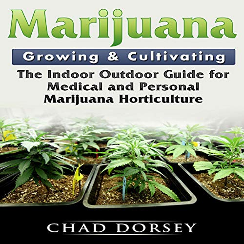 Marijuana Growing & Cultivating     The Indoor Outdoor Guide for Medical and Personal Marijuana Horticulture              By:                                                                                                                                 Chad Dorsey                               Narrated by:                                                                                                                                 Video Article                      Length: 29 mins     Not rated yet     Overall 0.0
