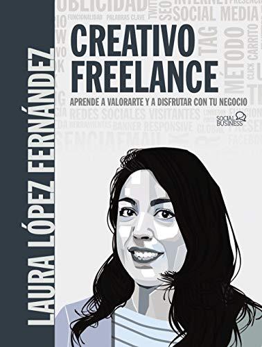 Creativo Freelance. Aprende a valorarte y a disfrutar con tu negocio (SOCIAL MEDIA)