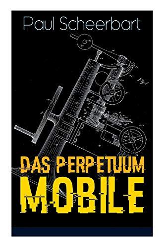 Das Perpetuum Mobile: Die Geschichte einer Erfindung - Was man heute nicht gefunden, kann man doch wohl morgen noch finden