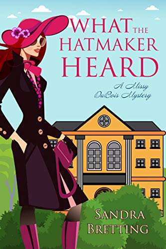 What the Hatmaker Heard (A Missy DuBois Mystery Book 6) by [Sandra Bretting]