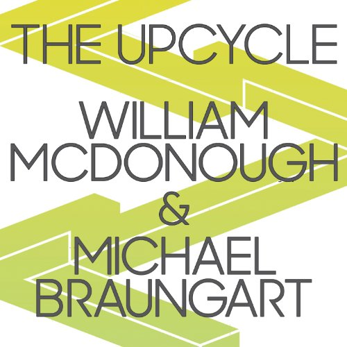 The Upcycle: Beyond Sustainability - Designing for Abundance
