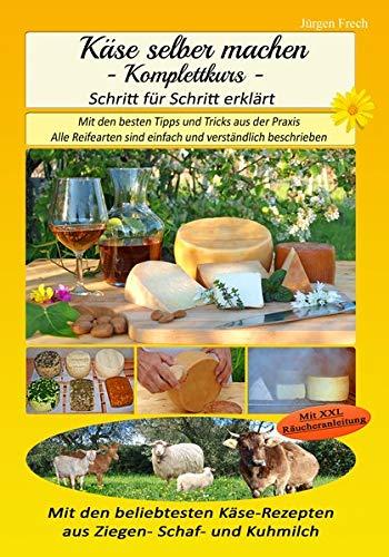 Käse selber machen - Komplettkurs -: Mit den besten Tipps und Tricks aus der Praxis