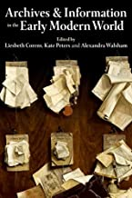 Archives and Information in the Early Modern World (Proceedings of the British Academy)