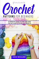 Crochet Patterns for Beginners: A complete guide to start and have fun with easy stitches and projects. (Handmade Creations)