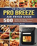 The Ultimate Pro Breeze Air Fryer Oven: 500 Healthy and Delicious Pro Breeze Air Fryer Oven Recipes with Easy-to-Follow Directions!