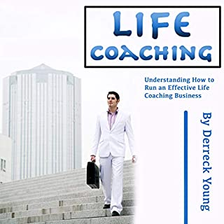 Life Coaching: Understanding How to Run an Effective Life Coaching Business cover art
