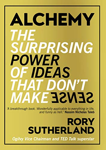 Alchemy: The Surprising Power of Ideas That Don\'t Make Sense (English Edition)