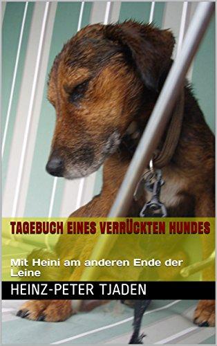 Tagebuch eines verrückten Hundes: Mit Heini am anderen Ende der Leine