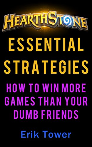 Hearthstone Essential Strategies: How to Win More Games than Your Dumb Friends (English Edition)
