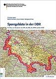 Sperrgebiete in der DDR: Ein Atlas von Standorten des MfS, des MdI, des MfNV und der GSSD (BF informiert)