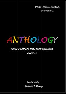 ANTHOLOGY - MORE THAN 120 OWN COMPOSITIONS PART - 1
