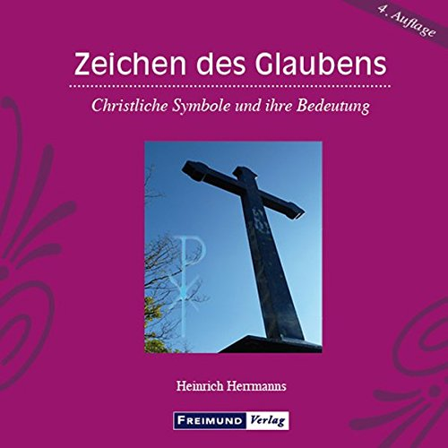 Zeichen des Glaubens: Christliche Symbole und ihre Bedeutung (Gemeindeliteratur)