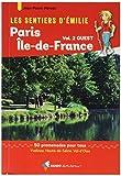 Les sentiers d'Emilie autour de Paris, région Ile-de-France, Tome 2, Ouest - 50 promenades pour tous, Yvelines, Hauts-de-Seine, Val-d'Oise
