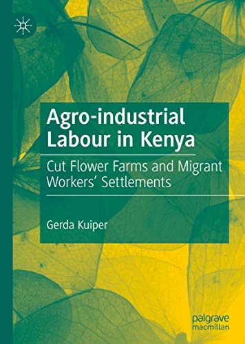 Agro-industrial Labour in Kenya: Cut Flower Farms and Migrant Workers' Settlements (English Edition)