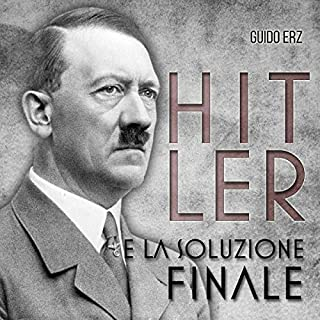 Hitler e la Soluzione Finale                   Di:                                                                                                                                 Guido Erz                               Letto da:                                                                                                                                 Piero Di Domenico                      Durata:  2 ore e 2 min     58 recensioni     Totali 4,7