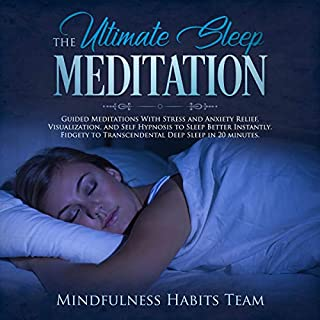 The Ultimate Sleep Meditation: Guided Meditations with Stress and Anxiety Relief, Visualization, and Self Hypnosis to Sleep Better Instantly      Fidgety to Transcendental Deep Sleep in 20 Minutes              By:                                                                                                                                 Mindfulness Habits Team                               Narrated by:                                                                                                                                 Rachelle Stone                      Length: 3 hrs and 9 mins     Not rated yet     Overall 0.0