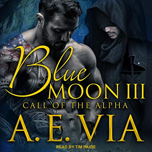 Blue Moon III: Call of the Alpha Audiobook By A. E. Via cover art