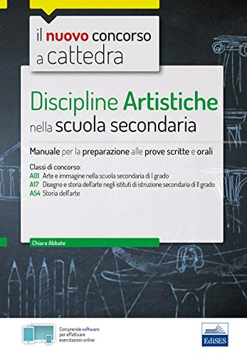 Discipline artistiche nella scuola secondaria: Manuale per la preparazione alle prove scritte e orali