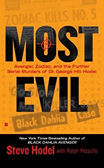 Most Evil: Avenger, Zodiac, and the Further Serial Murders of Dr. George Hill Hodel by [Steve Hodel, Ralph Pezzullo]