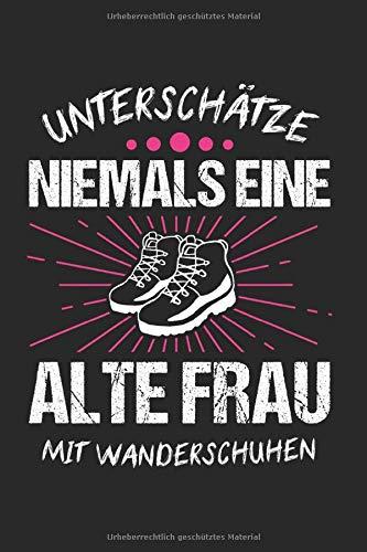 Unterschätze Niemals Eine Alte Frau Mit Wanderschuhen: Wander & Wandern Notizbuch 6'x9' Trekking Geschenk für Wanderer & Bergsteiger