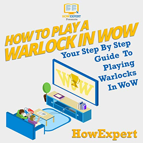 How to Play a Warlock in WoW - Your Step-by-Step Guide to Playing Warlocks in WoW audiobook cover art