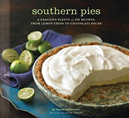Southern Pies: A Gracious Plenty of Pie Recipes, From Lemon Chess to Chocolate Pecan by [Nancie McDermott, Leigh Beisch]